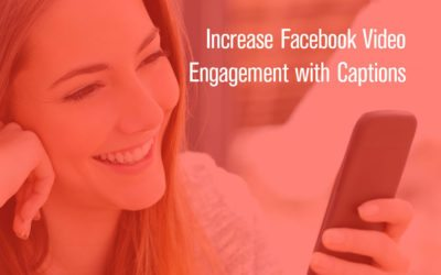 Increase Facebook Video Engagement with Captions