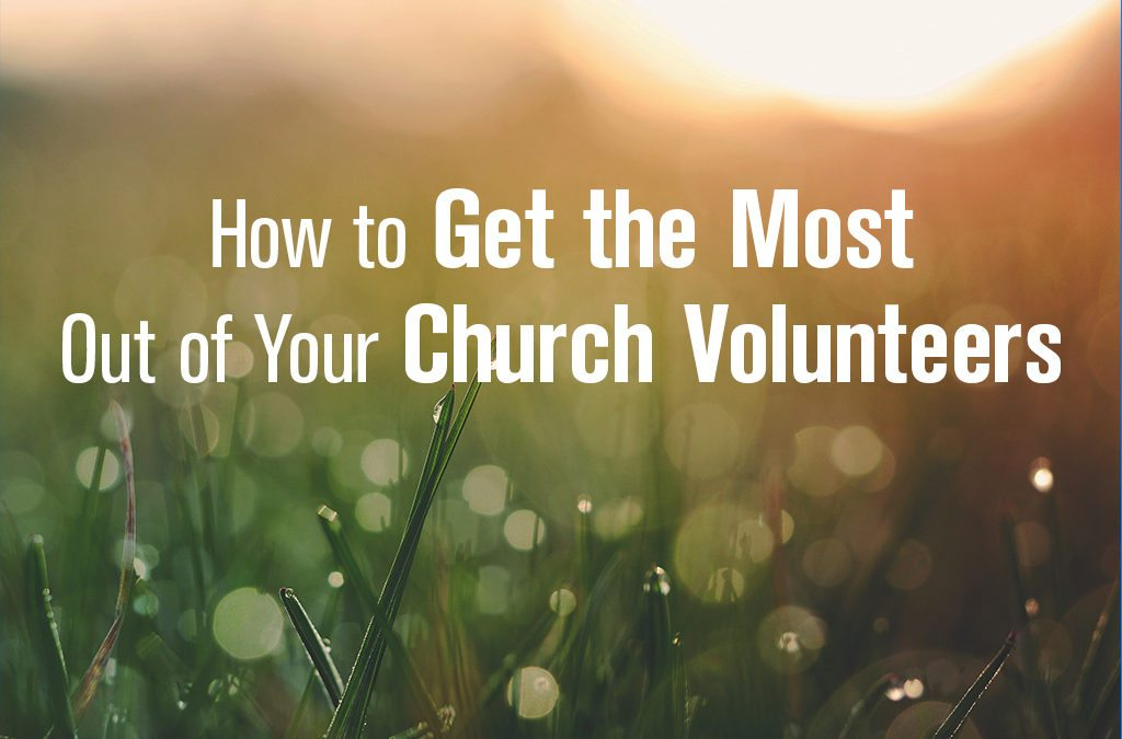 Getting the Most Out of Your Church Volunteers