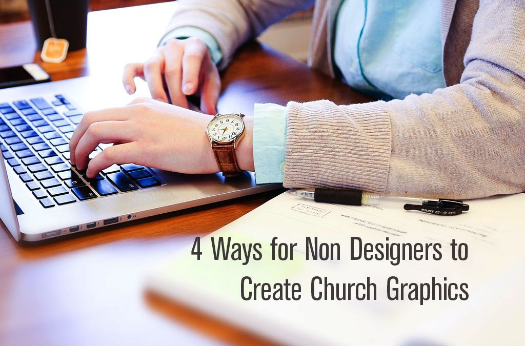 4 Ways for Non Designers to Create Church Graphics