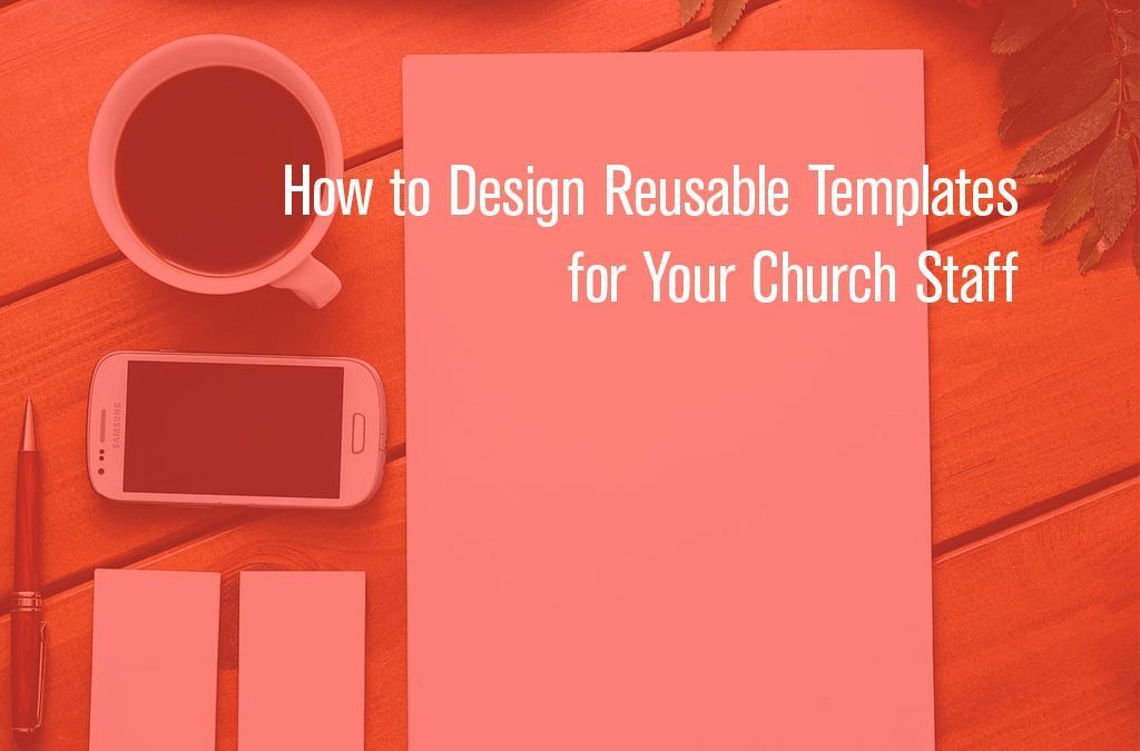 How to Design Reusable Templates for Your Church Staff