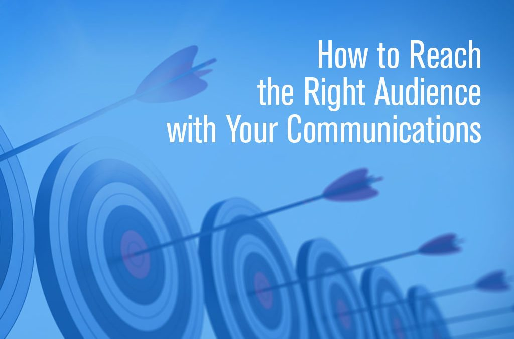 How to Reach the Right Audience with Your Communciations