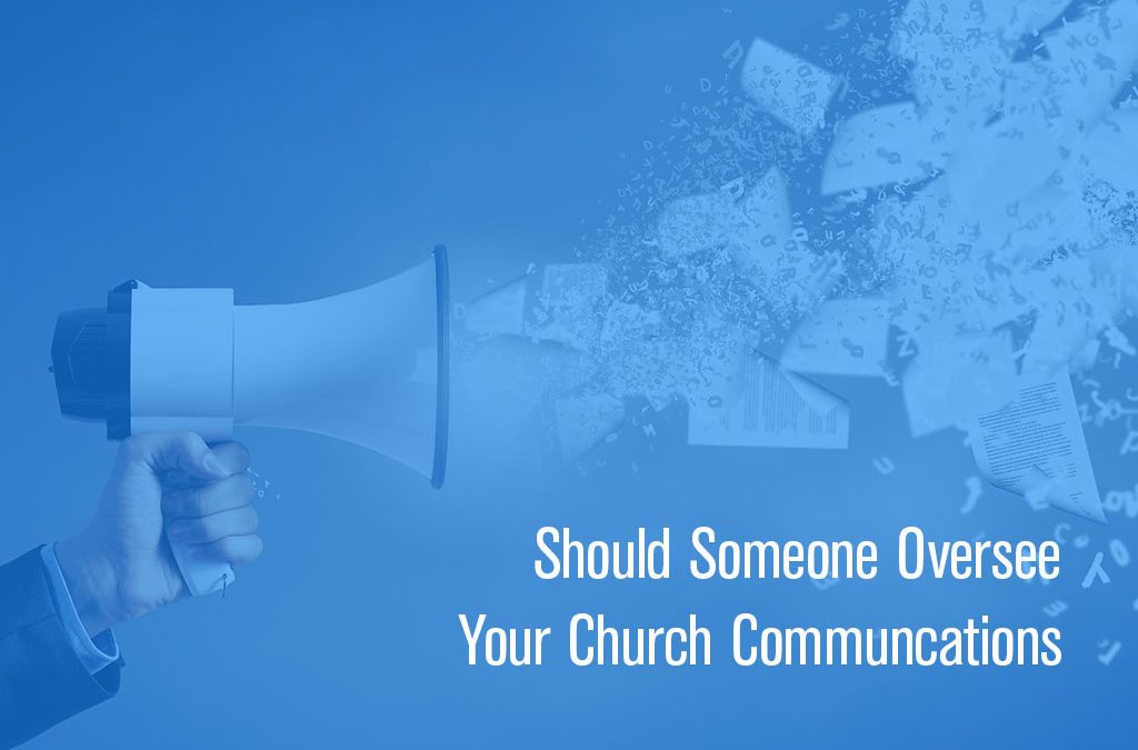 Should Someone Oversee Your Church Communications