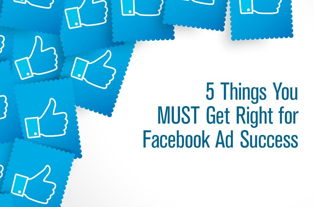 5 Things You MUST Get Right for Facebook Ad Success
