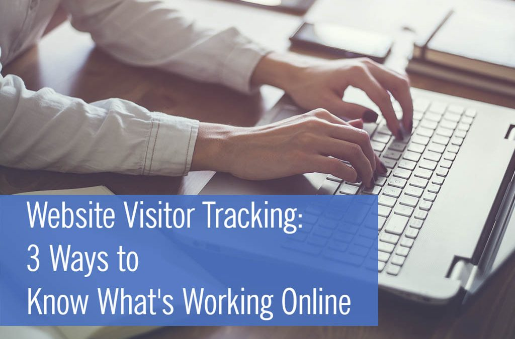 Website Visitor Tracking: 3 Ways to Know What's Working Online